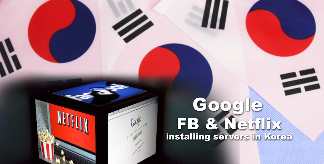 Google, FB and Netflix were asked to install servers in South Korea
