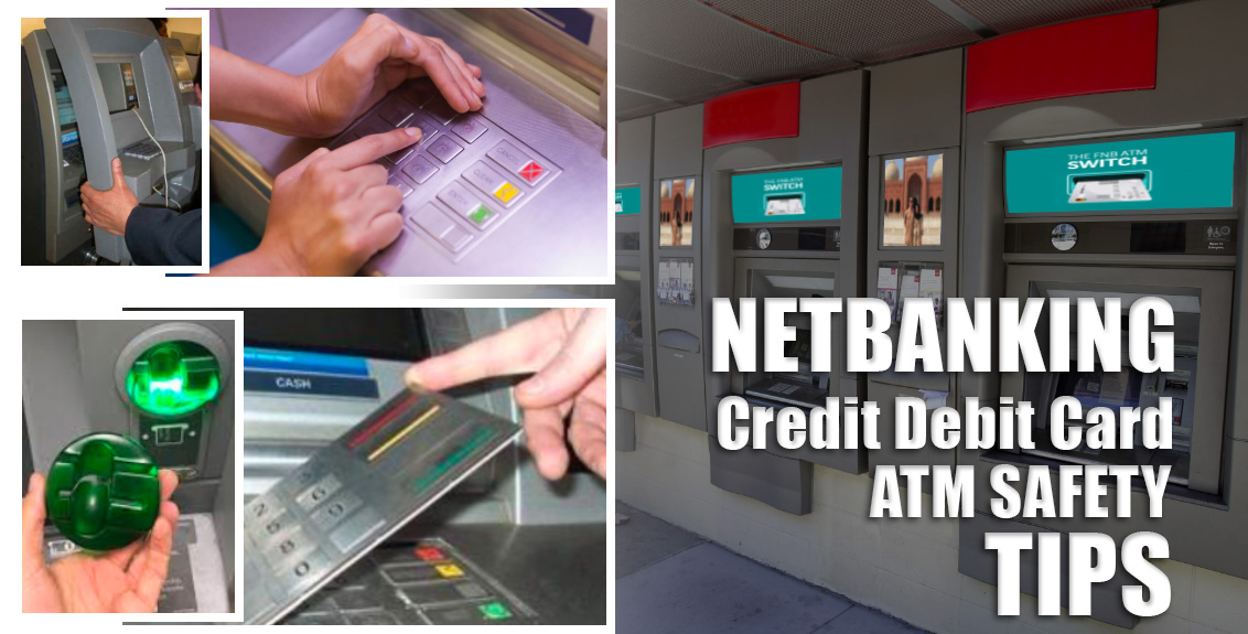 Netbanking, Credit and Debit Card and ATM Safety Tips
