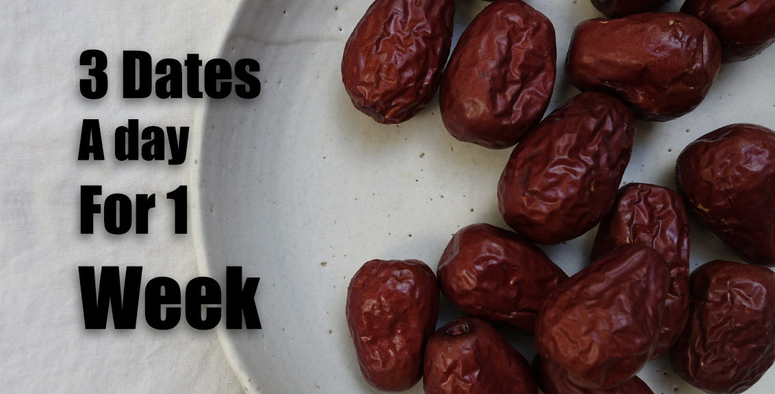 Eat 3 Dates Everyday for 1 Week